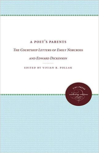 A Poet's Parents: The Courtship Letters of Emily Norcross and Edward Dickinson