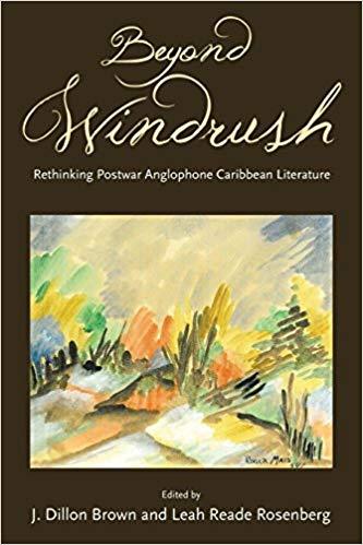 Beyond Windrush: Rethinking Postwar Anglophone Caribbean Literature